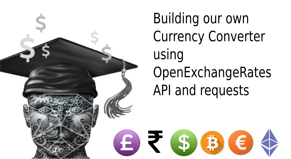 Image for Building a Currency(includes bitcoin, etherum) Converter using OpenExchangeRates API and requests